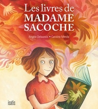 Angèle Delaunois et Caroline Merola - Les livres de Madame Sacoche.