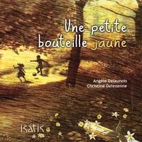 Angèle Delaunois et Christine Delezenne - Une petite bouteille jaune.