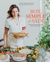 Angèle Ferreux-Maeght - Bon simple et sain - Mes petits plats du quotidien pour se faire du bien !.