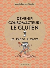 Angèle Ferreux-Maeght et  Le Cil vert - Devenir consom'acteur : le gluten.