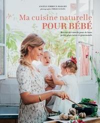 Angèle Ferreux-Maeght - Ma cuisine naturelle pour bébé - Recettes & conseils pour de bons petits plats sains et gourmands.