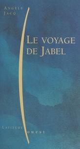 Angèle Jacq - Le voyage de Jabel.