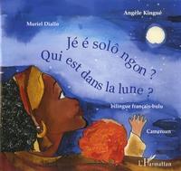 Angèle Kingué et Muriel Diallo - Qui est dans la lune ? - Edition bilingue français-bulu.
