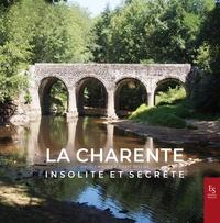 Angèle Koster et Pierre Rullier - La Charente insolite et secrète.