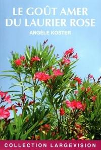 Angèle Koster - Le goût amer du laurier rose.