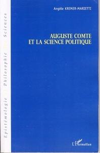 Angèle Kremer-Marietti - Auguste Comte et la science politque.