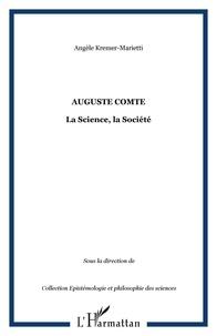 Angèle Kremer-Marietti - Auguste Comte - La Science, la Société.