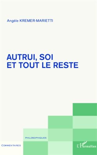 Angèle Kremer-Marietti - Autrui, soi et tout le reste.