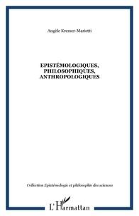 Angèle Kremer-Marietti - Epistémologiques, Philosophiques, anthropologiques.