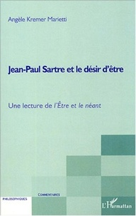 Angèle Kremer-Marietti - Jean-Paul Sartre et le désir d'être - Une lecture de L'Etre et le néant.