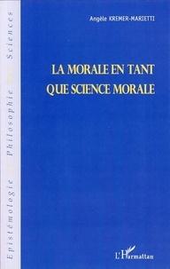 Angèle Kremer-Marietti - La morale en tant que science morale.