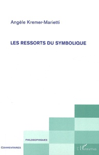 Angèle Kremer-Marietti - Les ressorts du symbolique.