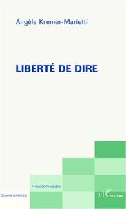 Angèle Kremer-Marietti - Liberté de dire.