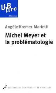 Angèle Kremer-Marietti - Michel Meyer et la problématologie.