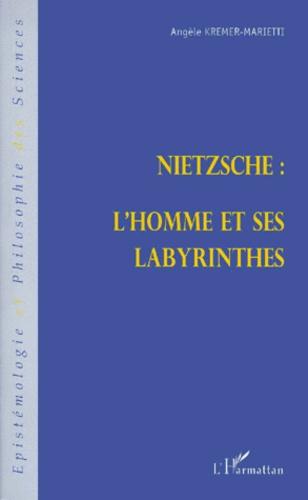 Angèle Kremer-Marietti - Nietzsche, l'homme et ses labyrinthes.