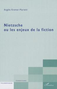 Angèle Kremer-Marietti - Nietzsche ou les enjeux de la fiction.