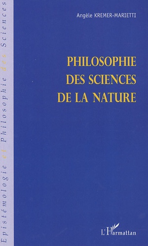 Angèle Kremer-Marietti - Philosophie des sciences de la nature.