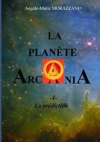 Angèle-Marie Morazzani - La planète Arcania Tome 1 : La prédiction.