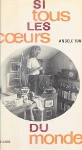 Angèle Toni - Si tous les cœurs du monde....