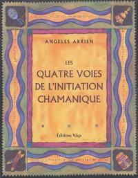 Angeles Arrien - Les quatre voies de l'initiation chamanique.