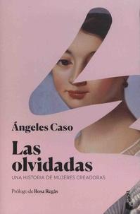 Angeles Caso - Las olvidades - Una historia de mujeres creadoras.