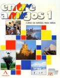 Angeles Rebollo et Isabel Martin - Entre amigos 1 - Curso de español para extranjeros, nivel elemental.