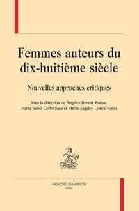 Angeles Sirvent Ramos et Maria Isabel Corbi Saez - Femmes auteurs du dix-huitième siècle - Nouvelles approches critiques.