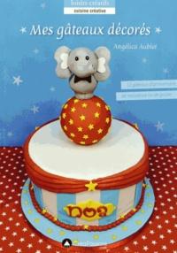Angélica Aublet - Mes gâteaux décorés.