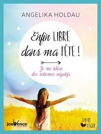 Angelika Holdau - Enfin libre dans ma tête ! - Je me libère des schémas négatifs.