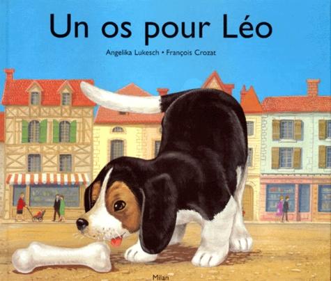 Angelika Lukesch et François Crozat - Un os pour Léo.