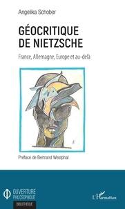 Angelika Schober - Géocritique de Nietzsche - France, Allemagne, Europe et au-delà.