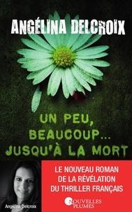 Angélina Delcroix - Un peu, beaucoup... jusqu'à la mort.