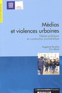 Angelina Peralva et Eric Macé - Médias et violences urbaines - Débats politiques et construction journalistique.