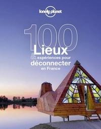 Angélique Adagio et Jean-Bernard Carillet - 100 lieux & expériences pour déconnecter en France.