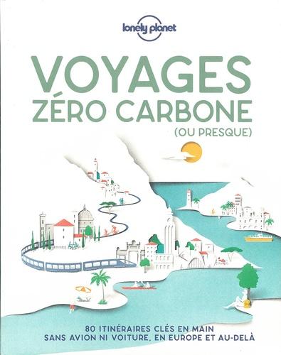Voyage zéro carbone (ou presque). 80 itinéraires clés en mains, sans avion ni voiture, en Europe et au-delà