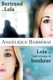 Angélique Barbérat - Coffret Bertrand et Lola - Lola ou l'apprentissage du bonheur.