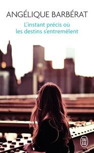 Angélique Barbérat - L'instant précis où les destins s'entremêlent.