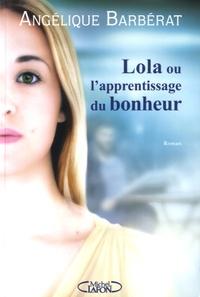 Angélique Barbérat - Lola ou l'apprentissage du bonheur.
