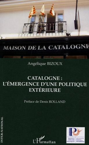 Angélique Bizoux - Catalogne : l'émergence d'une politique extérieure.