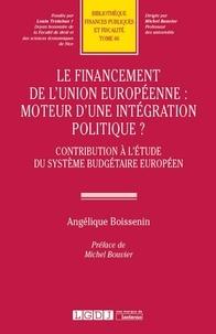 Angélique Boissenin - Le financement de l'Union européenne : moteur d'une intégration politique ? - Contribution à l'étude du système budgétaire européen.