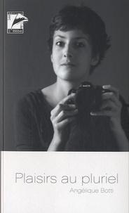 Angélique Botti - Plaisirs au pluriel - Fragments de vie.