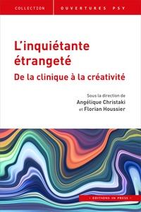 Angélique Christaki et Florian Houssier - L'inquiétante étrangeté - De la clinique à la créativité.