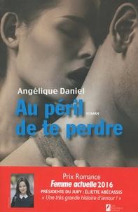 Angélique Daniel - Au péril de te perdre.