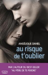 Téléchargez des ebooks pour j2ee Au risque de t'oublier en francais PDF 9782824615981 par Angélique Daniel