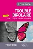 Angélique Excoffier et Jean-Pierre Guichard - Faire face au trouble bipolaire - Guide à l'usage du patient et de ses aidants.