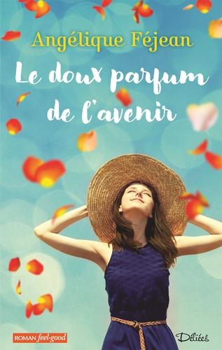 Angélique Féjean - Le doux parfum de l'avenir.