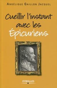 Angélique Gaillon Jacquel - Cueillir l'instant avec les Epicuriens.