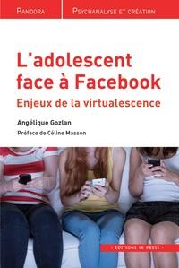 Angélique Gozlan - L'adolescent face à Facebook - Enjeux de la virtualescence.