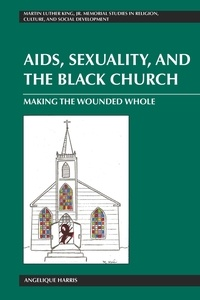 Angelique Harris - AIDS, Sexuality, and the Black Church - Making the Wounded Whole.