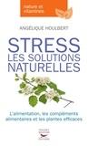 Angélique Houlbert - Stress - Les solutions naturelles.